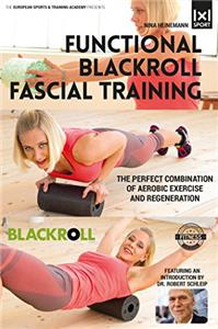 Functional Blackroll Fascial Training: The Perfect Combination of Aerobic Exercise and Regeneration (2015) Online