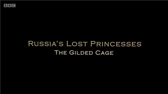 Russia's Lost Princesses The Gilded Cage (2014) Online