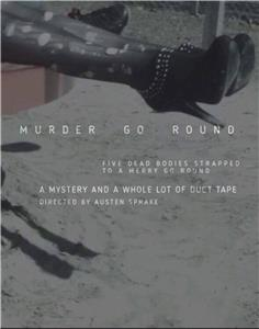 Murder Go Round: Or Death, Duct Tape, and a Merry Go Round (2017) Online