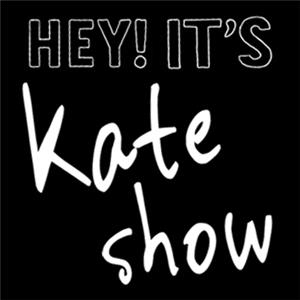 Hey! It's Kate Show  Online