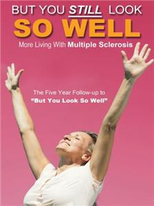 But You Still Look So Well...: Living with Multiple Sclerosis (2006) Online