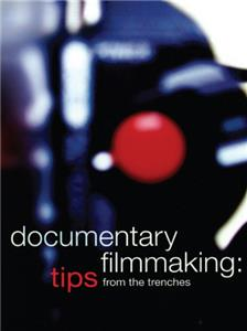 Documentary Filmmaking: Tips from the Trenches (2008) Online