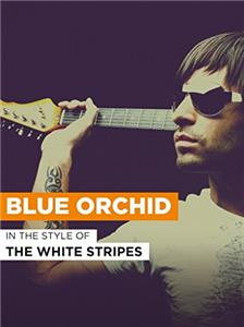 The White Stripes: Blue Orchid (2005) Online
