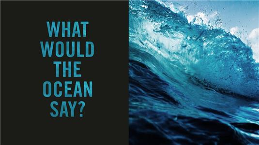 What Would the Ocean Say? (2017) Online