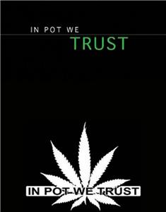 In Pot We Trust (2007) Online