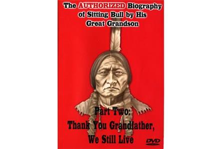 The Authorized Biography of Sitting Bull by His Great Grandson Part Two: Thank You Grandfather, We Still Live (2008) Online