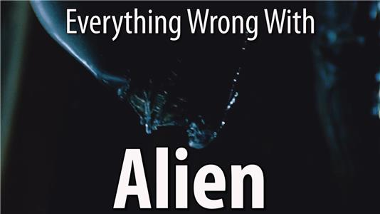 Everything Wrong with... Everything Wrong with Alien in 11 Minutes or Less (2012– ) Online
