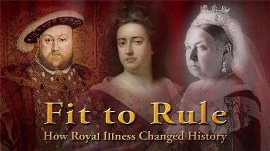 Fit to Rule: How Royal Illness Changed History  Online