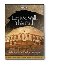 Let Me Walk This Path: The Faith and Martyrdom in Japan  Online