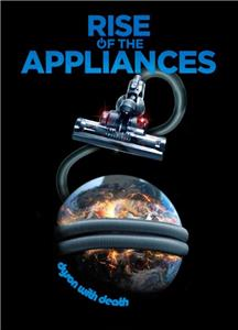 Rise of the Appliances (2011) Online