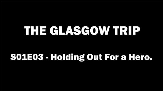 The Glasgow Trip Holding out for a Hero (2017– ) Online