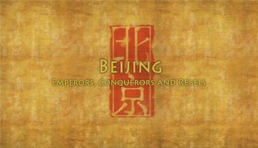 Beijing: Biography of an Imperial Capital Part 3: Emperors, Conquerors and Rebels (2008) Online