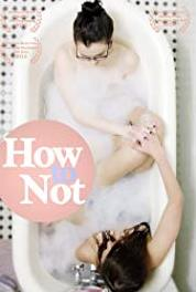 How to Not How to Not: Pilot (2015– ) Online