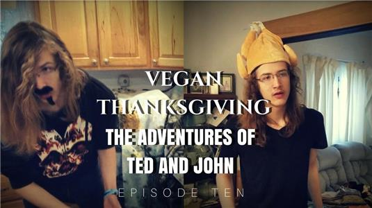 The Adventures of Ted and John Vegan Thanksgiving (2017– ) Online