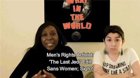 What in the World? Men's Rights Activist: 'The Last Jedi' Edit Sans Women; Sigh? (2016– ) Online