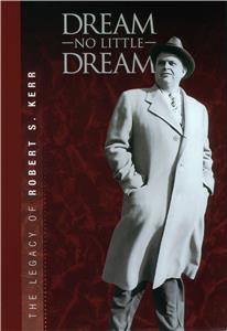 Dream No Little Dream: The Life and Legacy of Robert S. Kerr (2007) Online