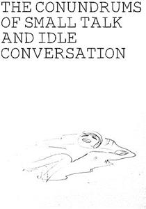 The Conundrums of Small Talk and Idle Conversation (2015) Online