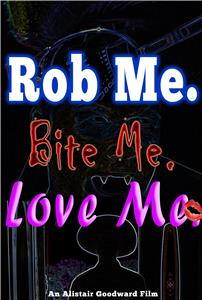 Rob Me. Bite Me. Love Me. (2014) Online