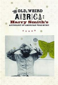 The Old, Weird America: Harry Smith's Anthology of American Folk Music (2007) Online